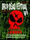 Drop Dead Festival VI